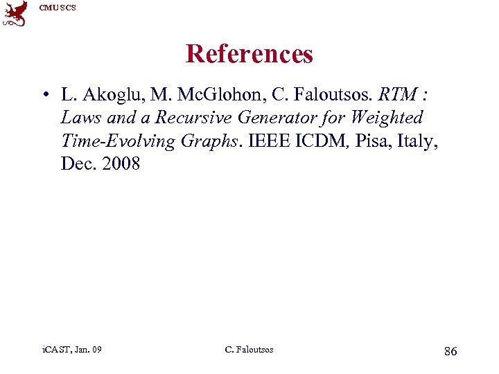 CMU SCS References • L. Akoglu, M. Mc. Glohon, C. Faloutsos. RTM : Laws