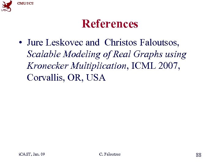 CMU SCS References • Jure Leskovec and Christos Faloutsos, Scalable Modeling of Real Graphs