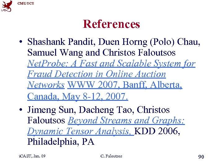 CMU SCS References • Shashank Pandit, Duen Horng (Polo) Chau, Samuel Wang and Christos