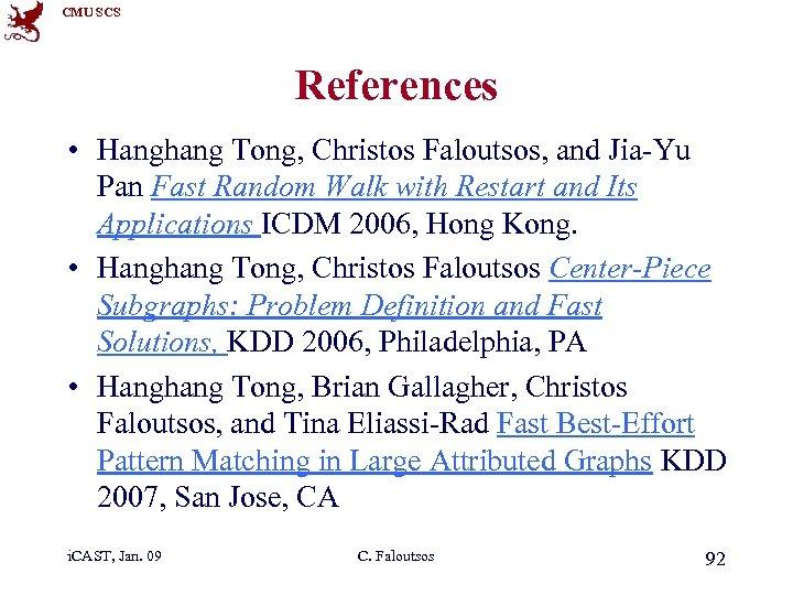 CMU SCS References • Hanghang Tong, Christos Faloutsos, and Jia-Yu Pan Fast Random Walk