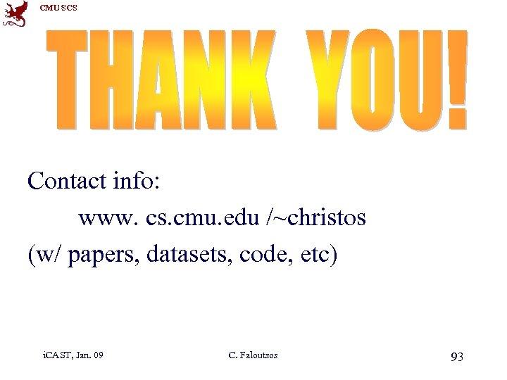 CMU SCS Contact info: www. cs. cmu. edu /~christos (w/ papers, datasets, code, etc)