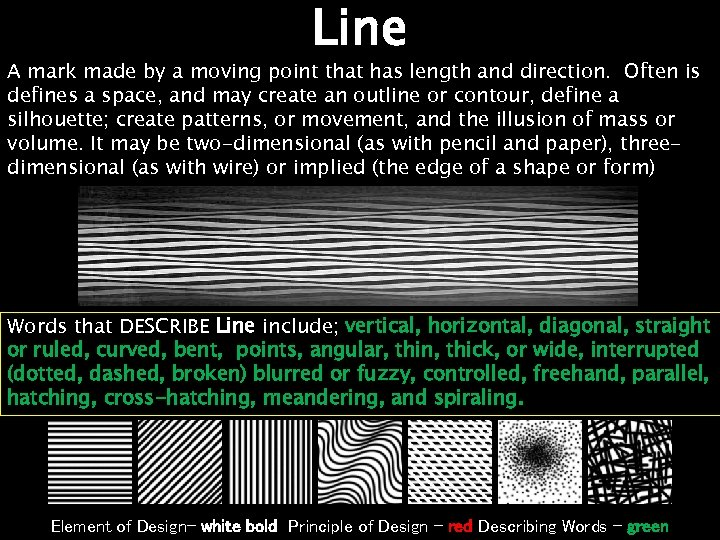 Line A mark made by a moving point that has length and direction. Often