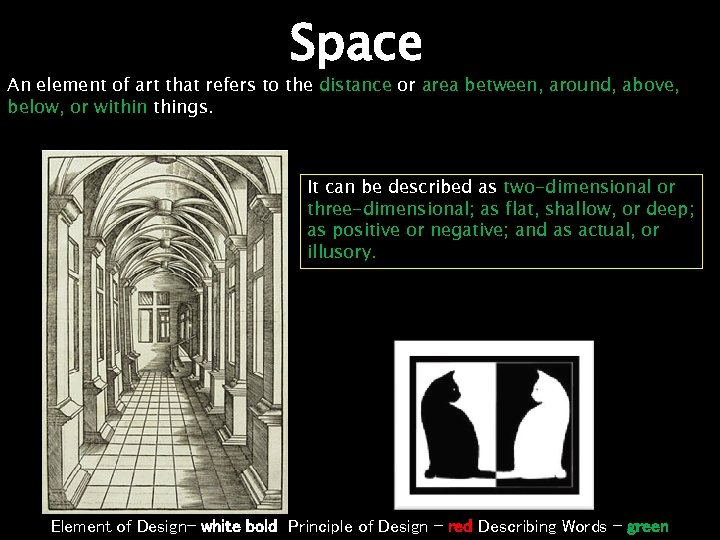 Space An element of art that refers to the distance or area between, around,