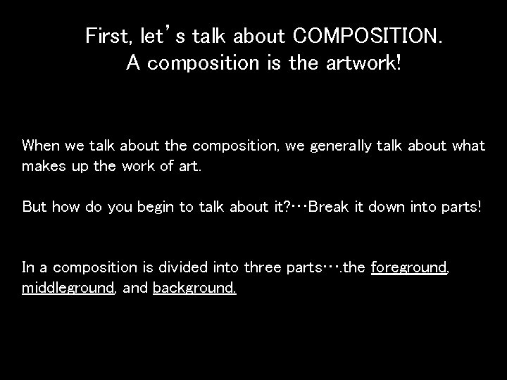 First, let's talk about COMPOSITION. A composition is the artwork! When we talk about
