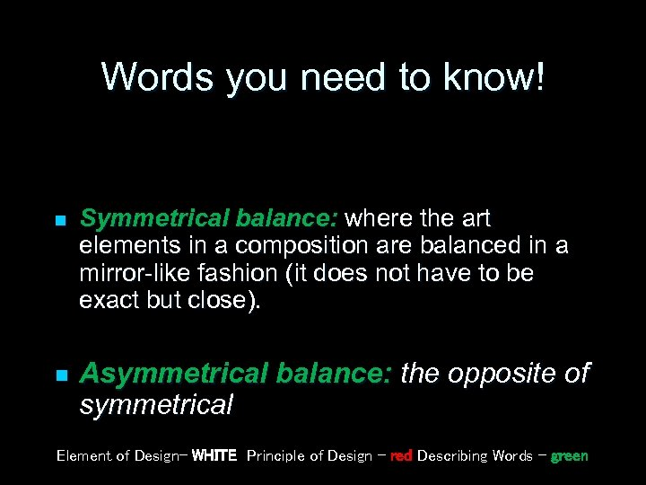 Words you need to know! n n Symmetrical balance: where the art elements in