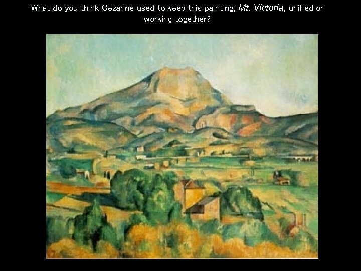 What do you think Cezanne used to keep this painting, Mt. Victoria, unified or