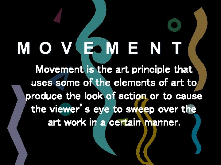 M O V E M E N T Movement is the art principle that