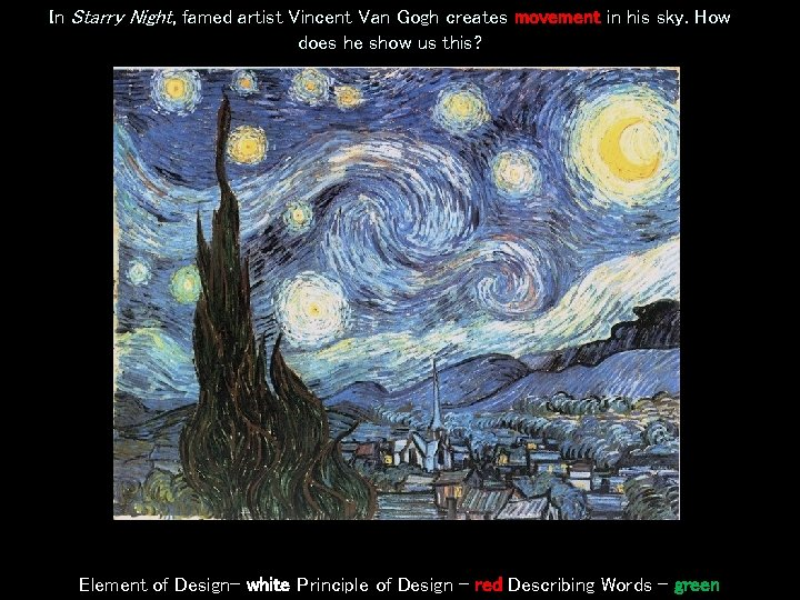 In Starry Night, famed artist Vincent Van Gogh creates movement in his sky. How