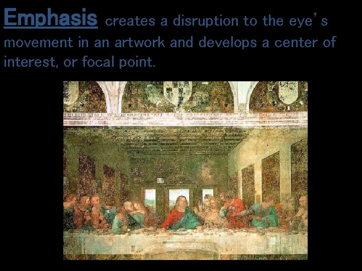 Emphasis creates a disruption to the eye's movement in an artwork and develops a