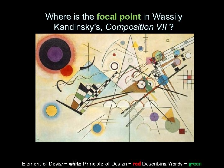 Where is the focal point in Wassily Kandinsky's, Composition VII ? Element of Design–