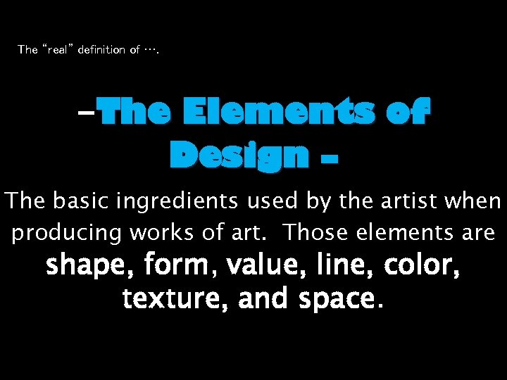 "The ""real"" definition of …. -The Elements of Design – The basic ingredients used"