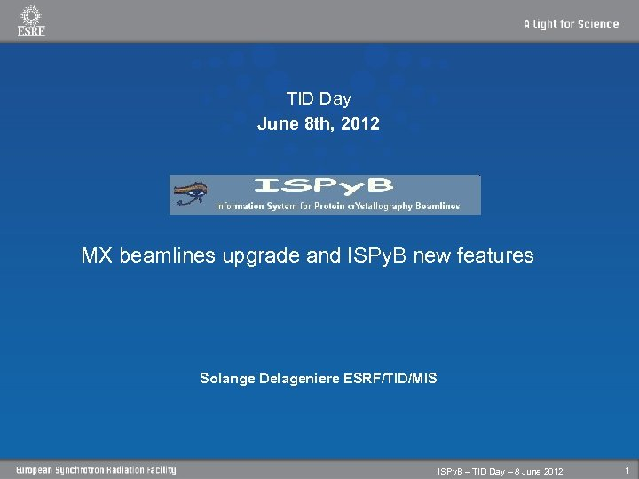 TID Day June 8 th, 2012 ISPy. B MX beamlines upgrade and ISPy. B