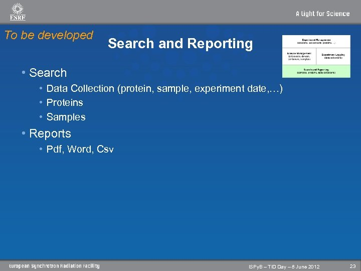 To be developed Search and Reporting • Search • Data Collection (protein, sample, experiment