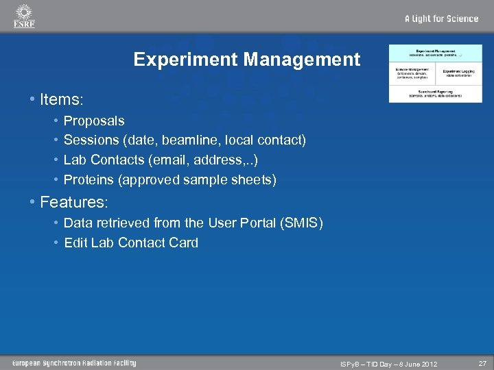 Experiment Management • Items: • • Proposals Sessions (date, beamline, local contact) Lab Contacts