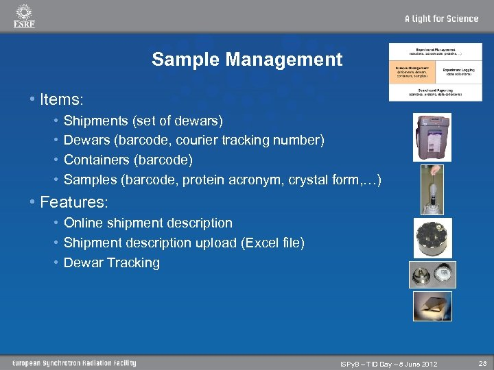 Sample Management • Items: • • Shipments (set of dewars) Dewars (barcode, courier tracking