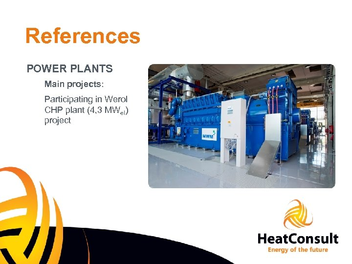 References POWER PLANTS Main projects: Participating in Werol CHP plant (4, 3 MWel) project