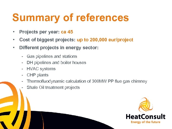 Summary of references • Projects per year: ca 45 • Cost of biggest projects: