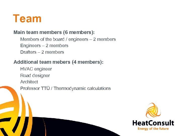 Team Main team members (6 members): Members of the board / engineers – 2