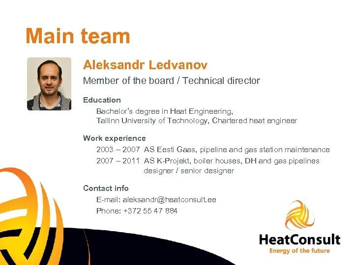 Main team Aleksandr Ledvanov Member of the board / Technical director Education Bachelor's degree