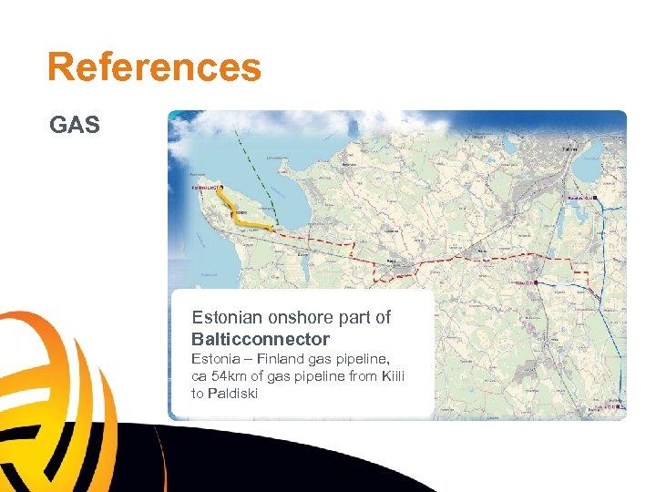 References GAS Estonian onshore part of Balticconnector Estonia – Finland gas pipeline, ca 54
