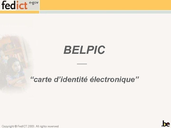 "BELPIC ""carte d'identité électronique"" Copyright © Fed. ICT 2003. All rights reserved"