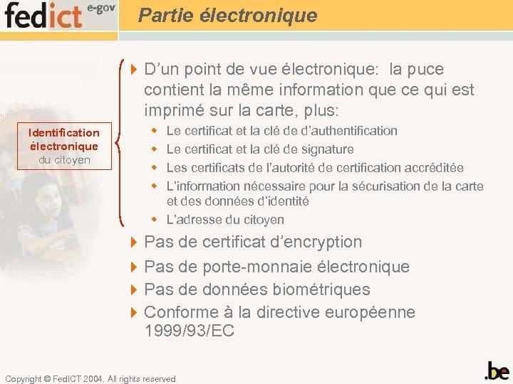 Partie électronique 4 D'un point de vue électronique: la puce contient la même information