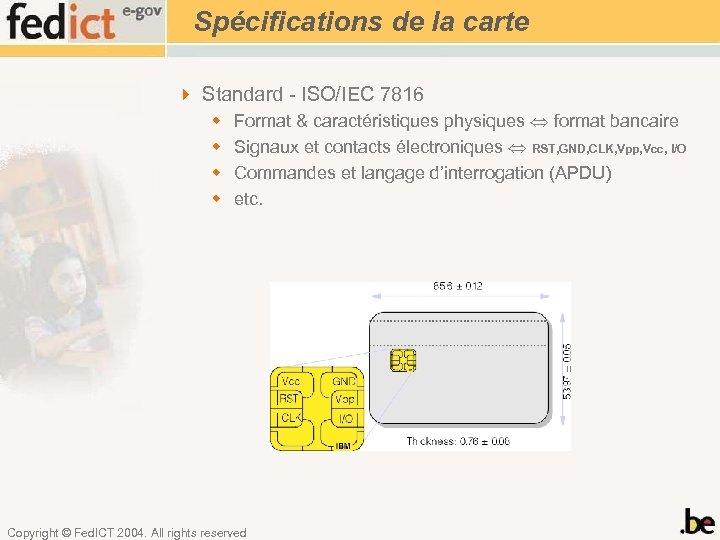 Spécifications de la carte 4 Standard - ISO/IEC 7816 w w Format & caractéristiques