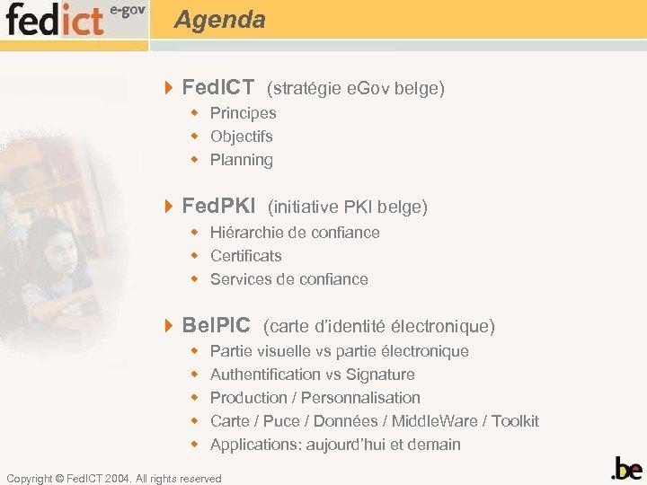 Agenda 4 Fed. ICT (stratégie e. Gov belge) w Principes w Objectifs w Planning