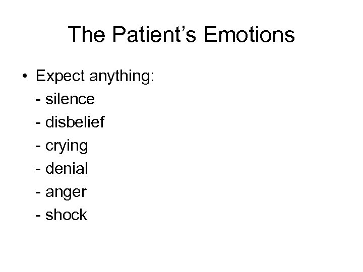The Patient's Emotions • Expect anything: - silence - disbelief - crying - denial