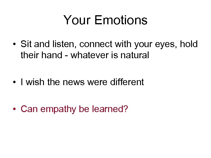 Your Emotions • Sit and listen, connect with your eyes, hold their hand -