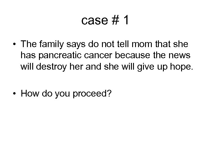 case # 1 • The family says do not tell mom that she has