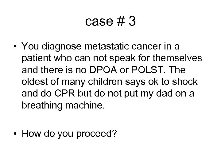 case # 3 • You diagnose metastatic cancer in a patient who can not