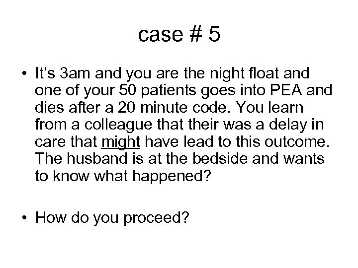 case # 5 • It's 3 am and you are the night float and