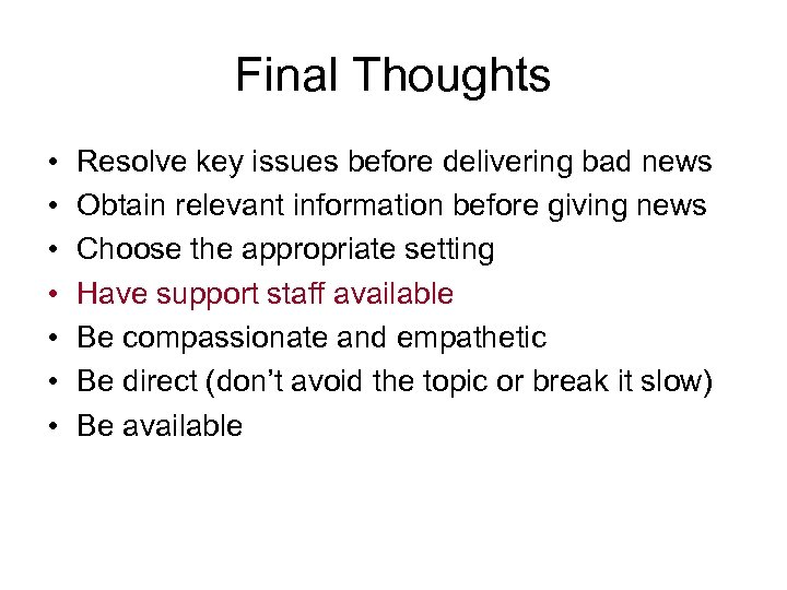 Final Thoughts • • Resolve key issues before delivering bad news Obtain relevant information