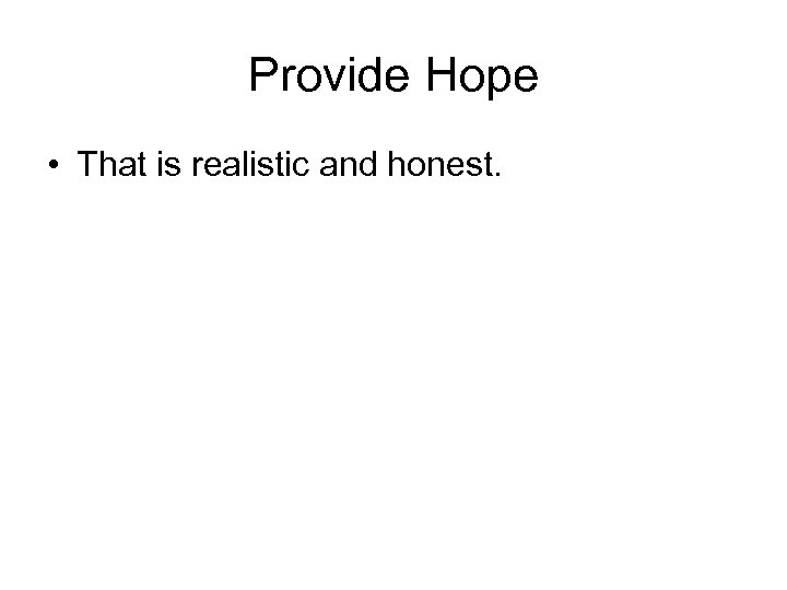 Provide Hope • That is realistic and honest.