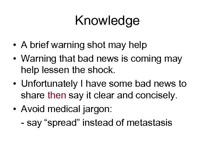 Knowledge • A brief warning shot may help • Warning that bad news is