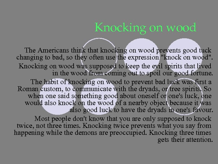 Knocking on wood The Americans think that knocking on wood prevents good tuck changing