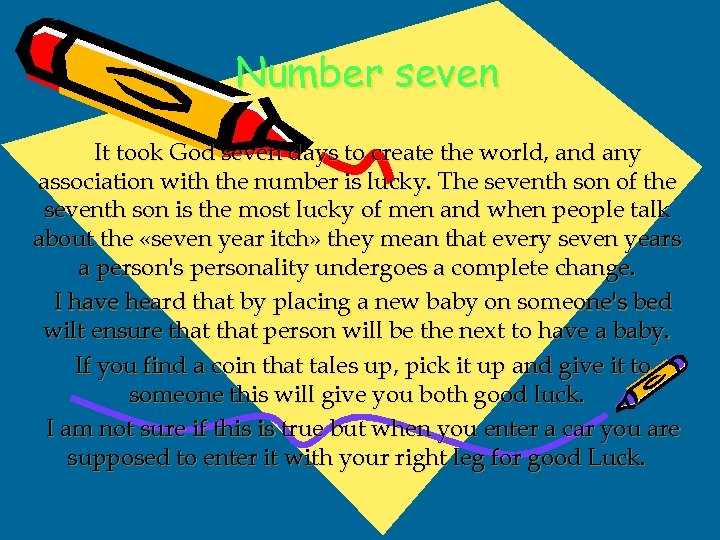 Number seven It took God seven days to create the world, and any association