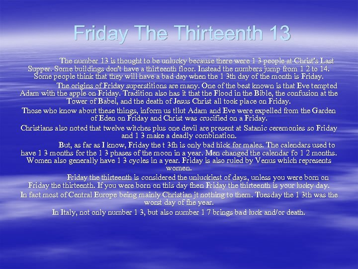 Friday The Thirteenth 13 The number 13 is thought to be unlucky because there
