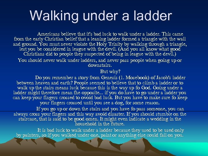 Walking under a ladder Americans believe that it's bad luck to walk under a