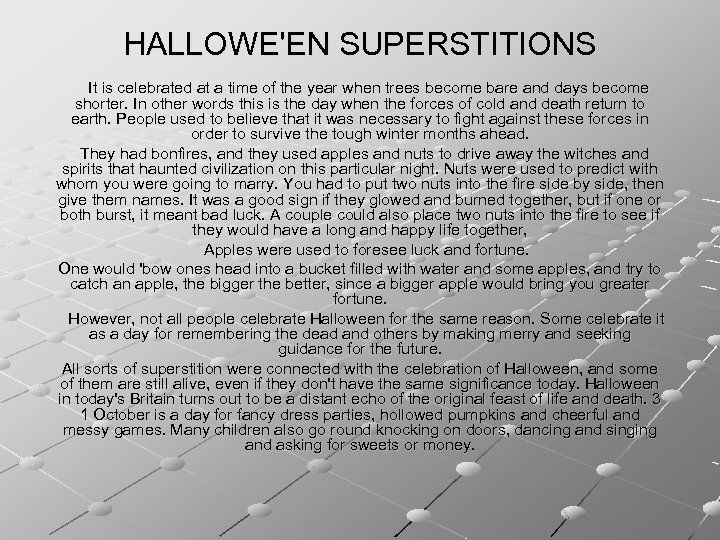 HALLOWE'EN SUPERSTITIONS It is celebrated at a time of the year when trees become