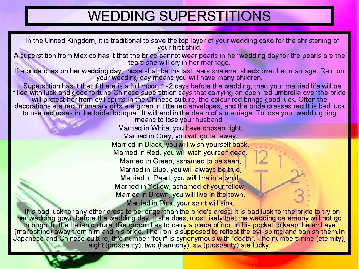 WEDDING SUPERSTITIONS In the United Kingdom, it is traditional to save the top layer