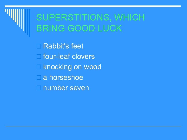 SUPERSTITIONS, WHICH BRING GOOD LUCK o Rabbit's feet o four-leaf clovers o knocking on