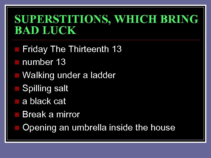 SUPERSTITIONS, WHICH BRING BAD LUCK Friday The Thirteenth 13 n number 13 n Walking