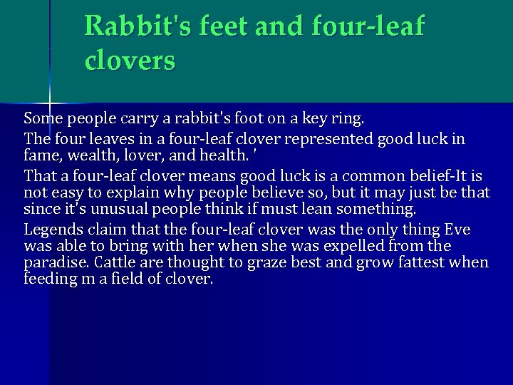 Rabbit's feet and four-leaf clovers Some people carry a rabbit's foot on a key