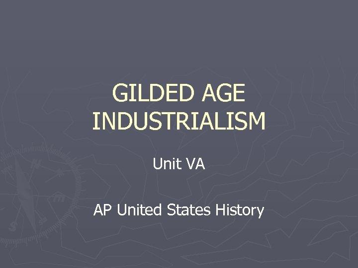 GILDED AGE INDUSTRIALISM Unit VA AP United States History