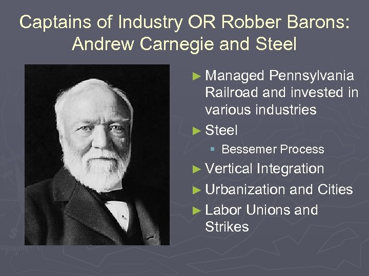 Captains of Industry OR Robber Barons: Andrew Carnegie and Steel ► Managed Pennsylvania Railroad