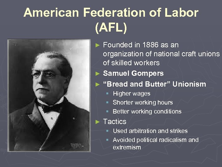 American Federation of Labor (AFL) Founded in 1886 as an organization of national craft