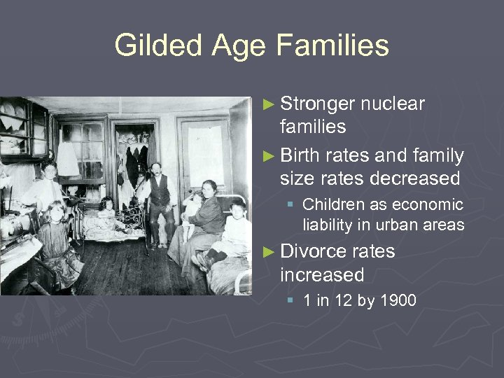 Gilded Age Families ► Stronger nuclear families ► Birth rates and family size rates