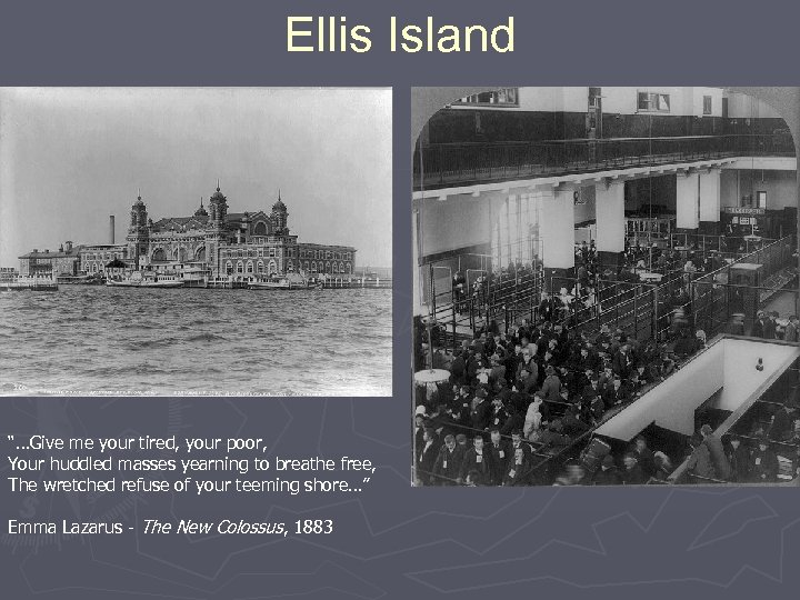 """Ellis Island """"…Give me your tired, your poor, Your huddled masses yearning to breathe"""